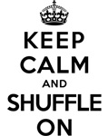 KEEP CALM AND SHUFFLE ON