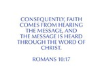 Consequently faith comes from hearing the message