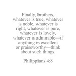 Finally brothers whatever is true whatever is nobl