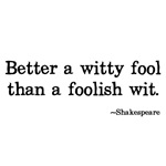 Better a witty fool...