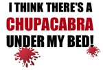 Chupacabra under my bed? | Chupacabra t-shirts & Mexican Goat Sucker Gifts