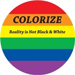 COLORIZE: Reality Not Black & White