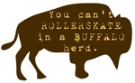 You Can't Roller Skate in a Buffalo Herd