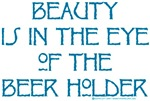 Beauty is in the Eye of the Beer Holder T-shirts &