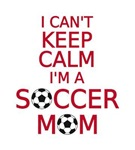 I can't keep calm, I am a soccer mom
