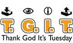 Thank God It's Tuesday T.G.I.T.