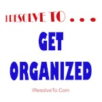 I Resolve To . . . Get Organized!