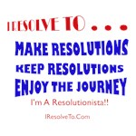 I Resolve To . . . Keep Resolutions!