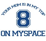 Your mom is in my top 8 (eight) on myspace.