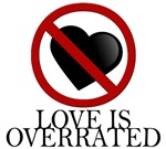 Anti-Valentine. LOVE IS OVERRATED