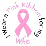 I Wear a Pink Ribbon for my Wife.