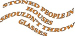 Stoned People In Houses Shouldn't Throw Glasses