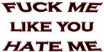 Fuck Me Like You Hate Me