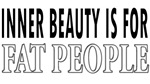 Inner Beauty Is For Fat People