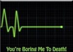 You're Boring Me To Death