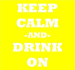 Keep Calm And Drink On (Yellow)