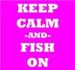 Keep Calm And Fish On (Pink)