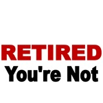 Retired You're Not
