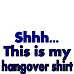 Shhh...This is my hangover shirt.