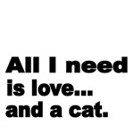 AllI need is love...and a cat.