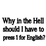 Why in the Hell should I have to press 1 for Engli