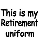 THIS IS MY RETIREMENT UNIFORM