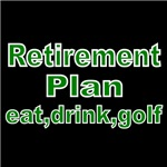 RETIREMENT PLAN. EAT DRINK GOLF