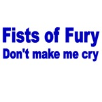 FISTS OF FURY.DON'T MAKE ME CRY