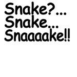 Snake? Snake...Snaaaakkke!!