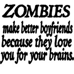 Zombies Make Better Boyfriends Because They Love Y