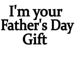 I'm Your Fathers Day Gift.