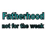 Fatherhood,not for the weak