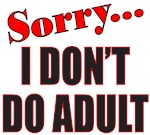 SORRY I DON'T DO ADULT T-SHIRTS AND GIFTS