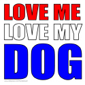 LOVE ME LOVE MY DOG T-SHIRTS AND GIFTS