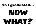Graduated, now what?