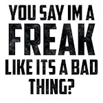 You say im a freak