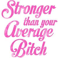 Stronger than your average Bitch