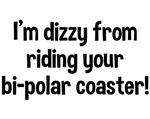 Dizzy From Bi-Polar Coaster