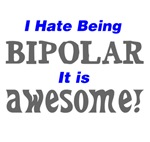 I have being bipolar awesome