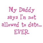 My Daddy says I'm not allowed to date...EVER.