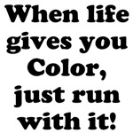 When life gives you color just run with it!