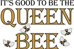 It's Good To Be The Queen Bee