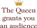 The Queen Grants You An Audience
