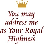 You May Address Me As Your Royal Highness