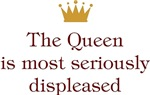 The Queen Is Most Seriously Displeased