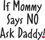 If Mommy says no ask Daddy