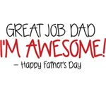 Great Job Dad, I'm Awesome! Happy Father's Day
