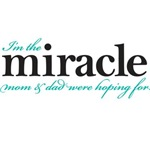 I'm the miracle mom and dad were hoping for