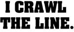 I CRAWL THE LINE.