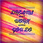 Dreams Don't Work Uness You Do